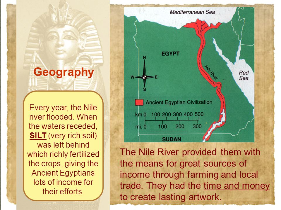 Geography The Nile River provided them with the means for great sources of income through farming and local trade. They had the time and money to crea