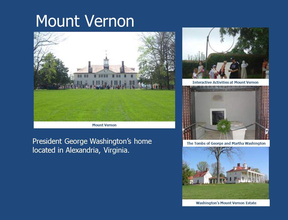 Mount Vernon Interactive Activities at Mount Vernon Washington's Mount Vernon Estate The Tombs of George and Martha Washington President George Washin