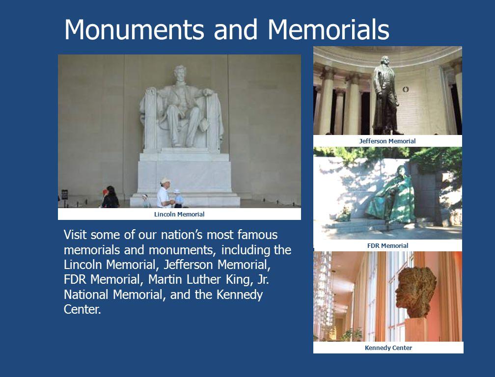 Monuments and Memorials Lincoln Memorial Jefferson Memorial Kennedy Center FDR Memorial President Memorials and Monuments Visit some of our nation's m