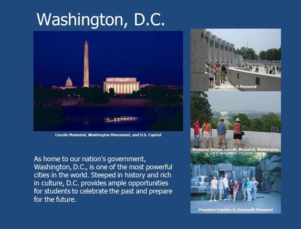 Lincoln Memorial, Washington Monument, and U.S. Capitol World War II Memorial Memorial Bridge, Lincoln Memorial, Washington Monument President Frankli