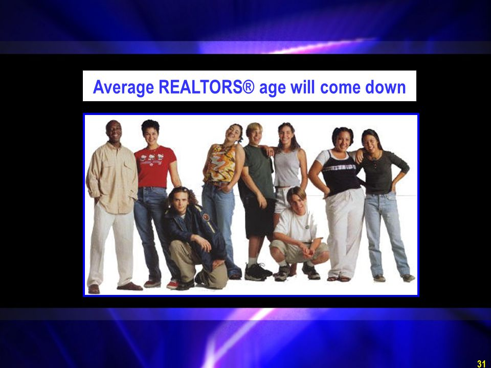 31 Average REALTORS® age will come down
