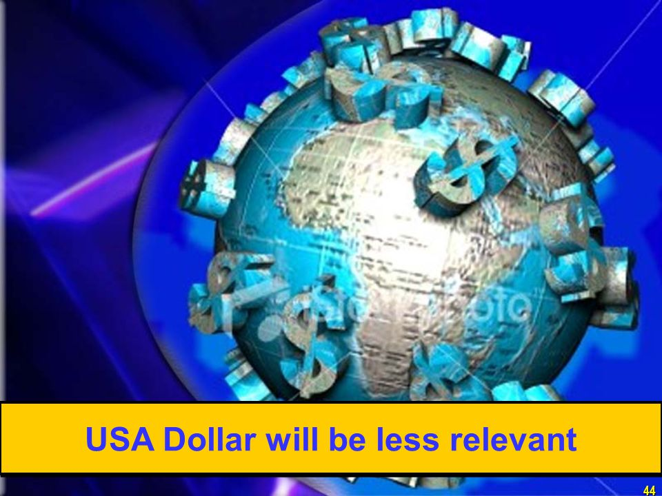 44 USA Dollar will be less relevant