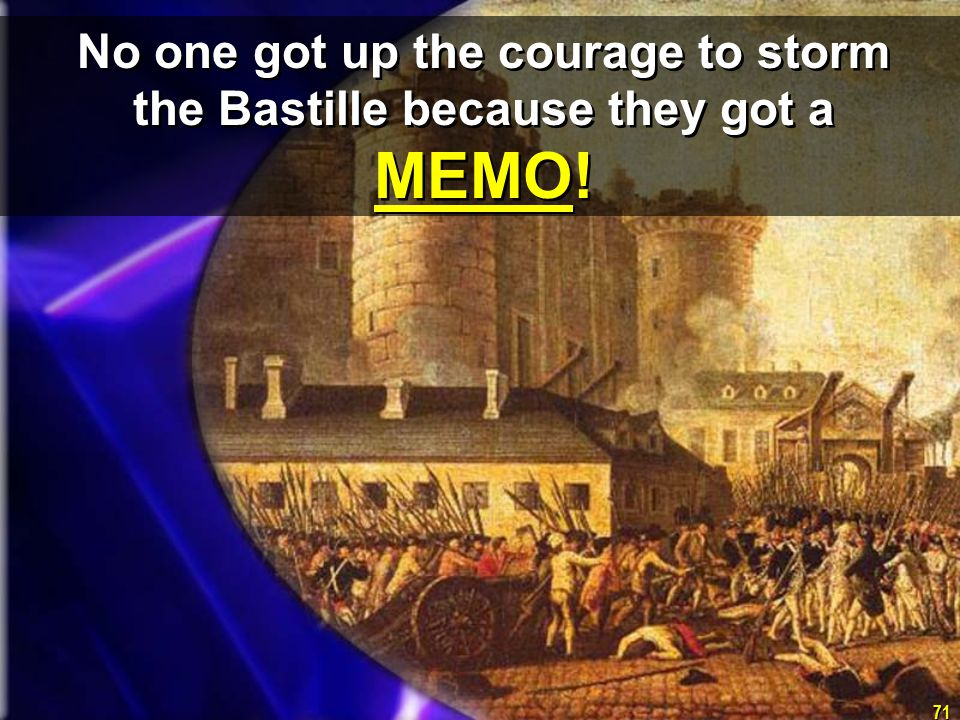 71 No one got up the courage to storm the Bastille because they got a MEMO!