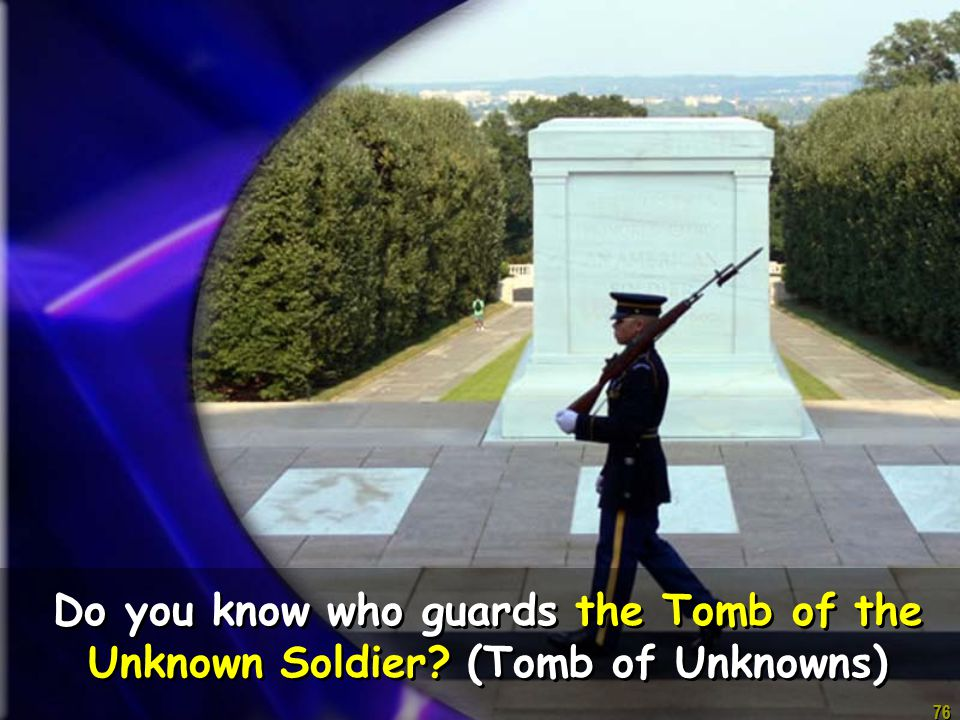 76 Do you know who guards the Tomb of the Unknown Soldier (Tomb of Unknowns)