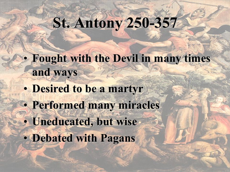 St. Antony 250-357 Fought with the Devil in many times and waysFought with the Devil in many times and ways Desired to be a martyrDesired to be a mart