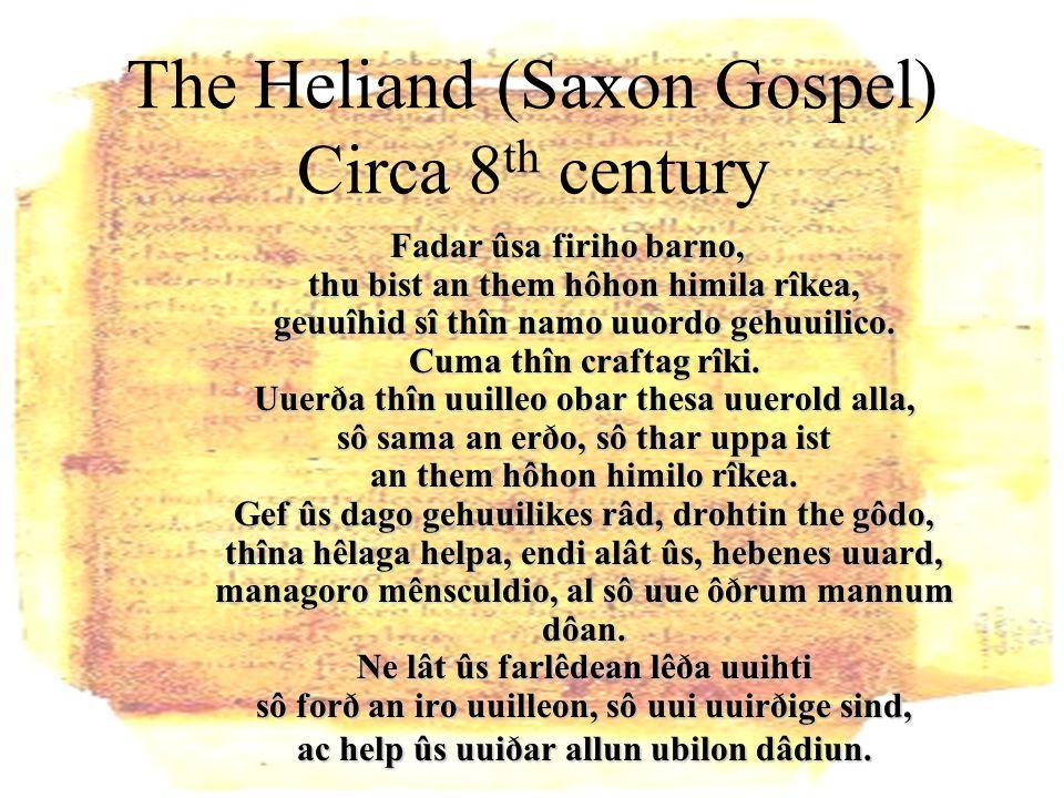 The Heliand (Saxon Gospel) Circa 8 th century Fadar ûsa firiho barno, thu bist an them hôhon himila rîkea, geuuîhid sî thîn namo uuordo gehuuilico.