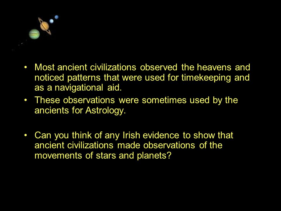 11/15/99Norm Herr (sample file) Most ancient civilizations observed the heavens and noticed patterns that were used for timekeeping and as a navigational aid.