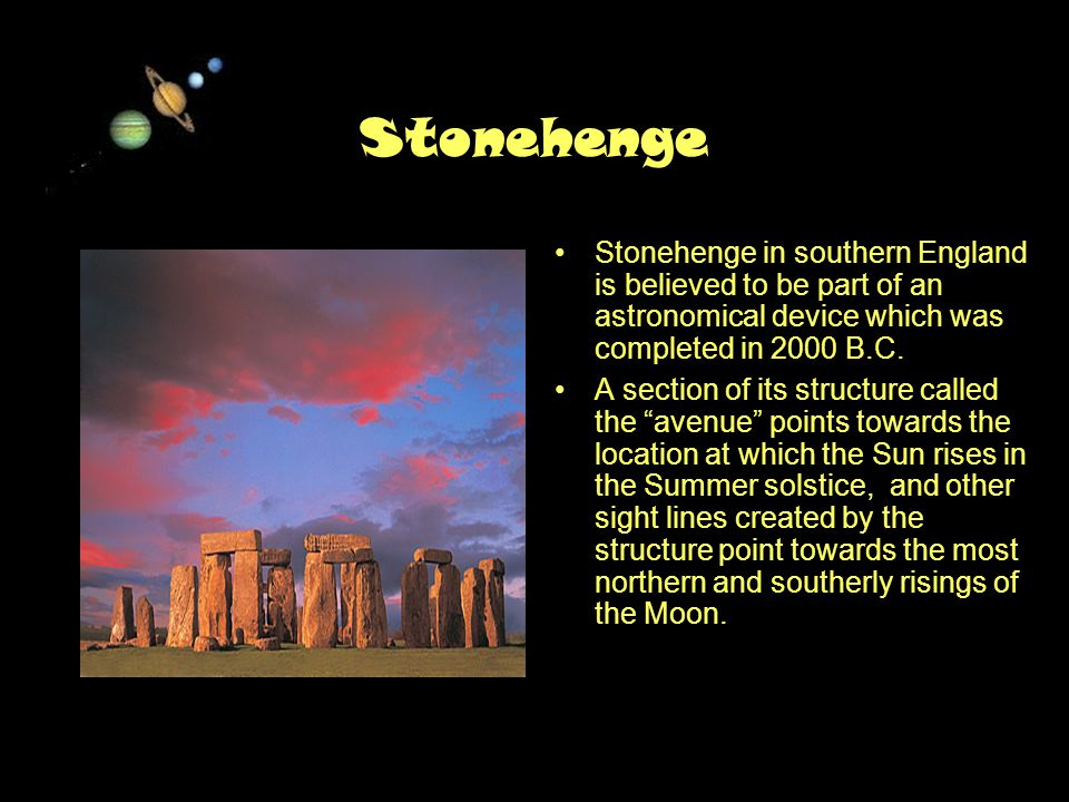 11/15/99Norm Herr (sample file) Stonehenge Stonehenge in southern England is believed to be part of an astronomical device which was completed in 2000 B.C.