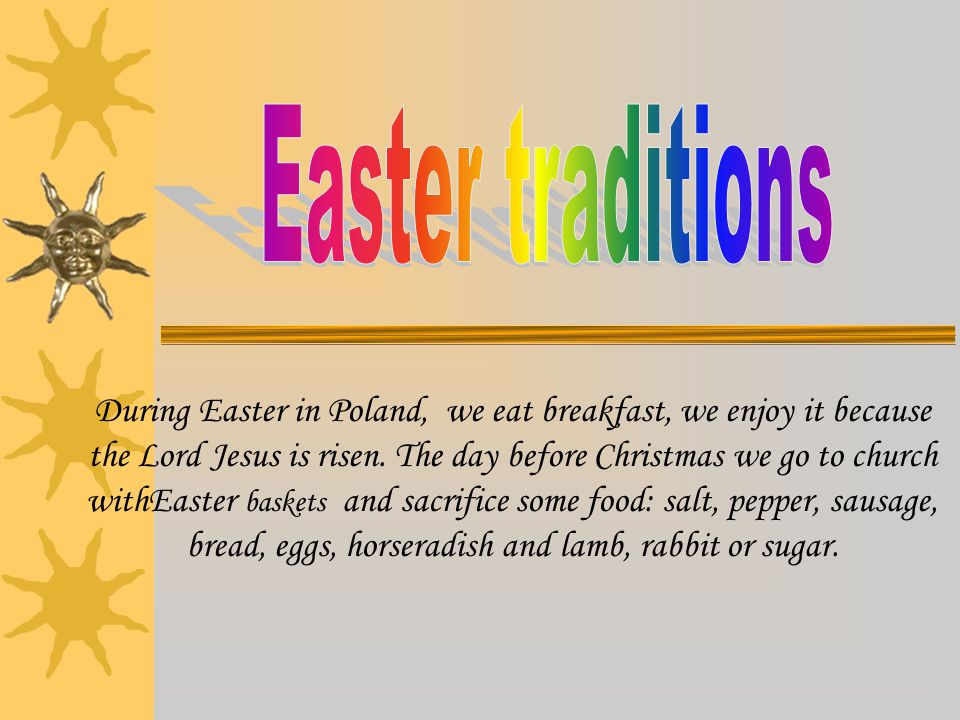 During Easter in Poland, we eat breakfast, we enjoy it because the Lord Jesus is risen.