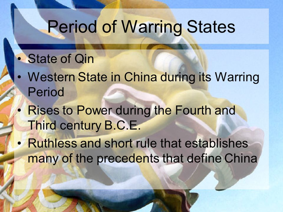 Period of Warring States State of Qin Western State in China during its Warring Period Rises to Power during the Fourth and Third century B.C.E.