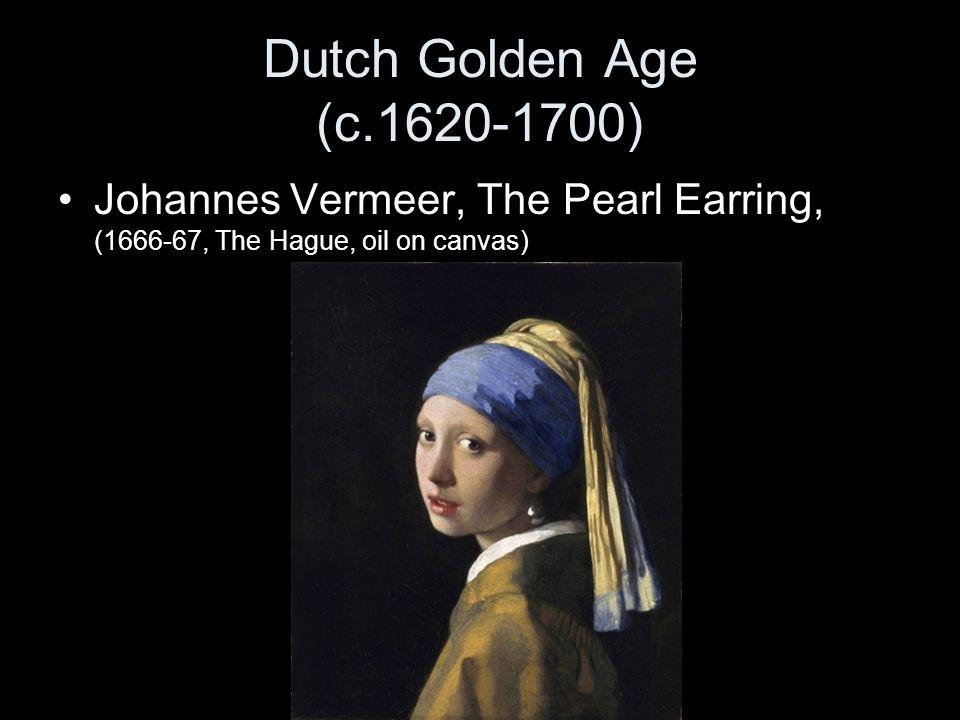 Dutch Golden Age (c.1620-1700) Johannes Vermeer, The Pearl Earring, (1666-67, The Hague, oil on canvas)