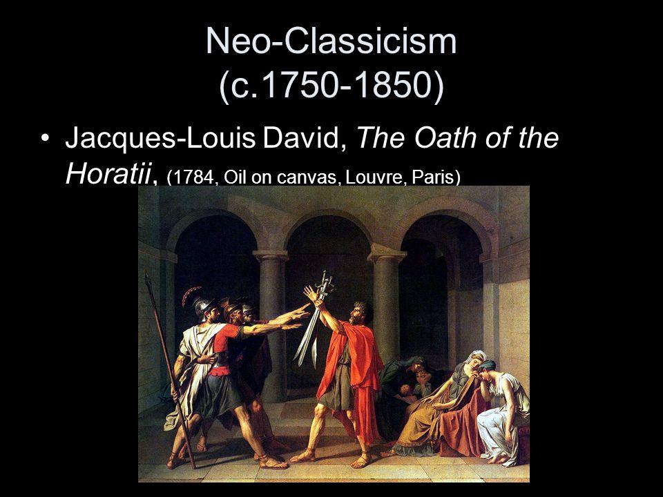 Neo-Classicism (c.1750-1850) Jacques-Louis David, The Oath of the Horatii, (1784, Oil on canvas, Louvre, Paris)