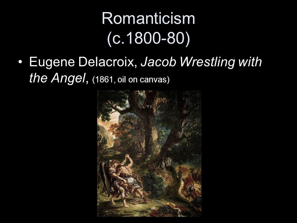 Romanticism (c.1800-80) Eugene Delacroix, Jacob Wrestling with the Angel, (1861, oil on canvas)
