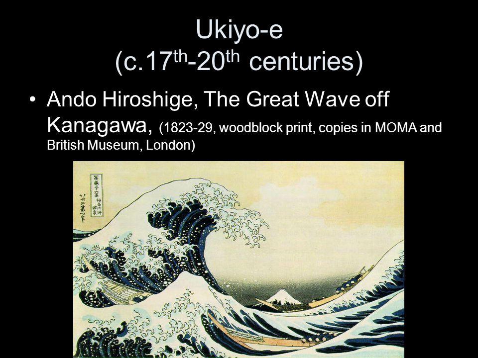 Ukiyo-e (c.17 th -20 th centuries) Ando Hiroshige, The Great Wave off Kanagawa, (1823-29, woodblock print, copies in MOMA and British Museum, London)