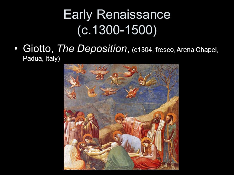 Early Renaissance (c.1300-1500) Giotto, The Deposition, (c1304, fresco, Arena Chapel, Padua, Italy)