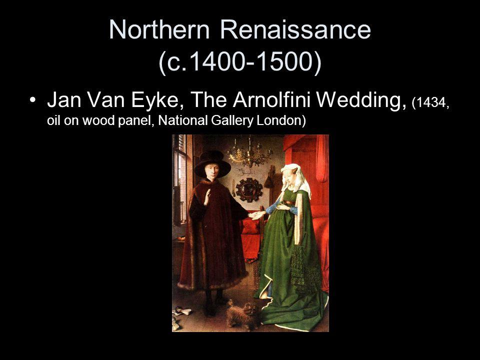 Northern Renaissance (c.1400-1500) Jan Van Eyke, The Arnolfini Wedding, (1434, oil on wood panel, National Gallery London)