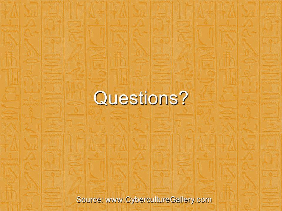 Questions? Source: www.CybercultureGallery.com