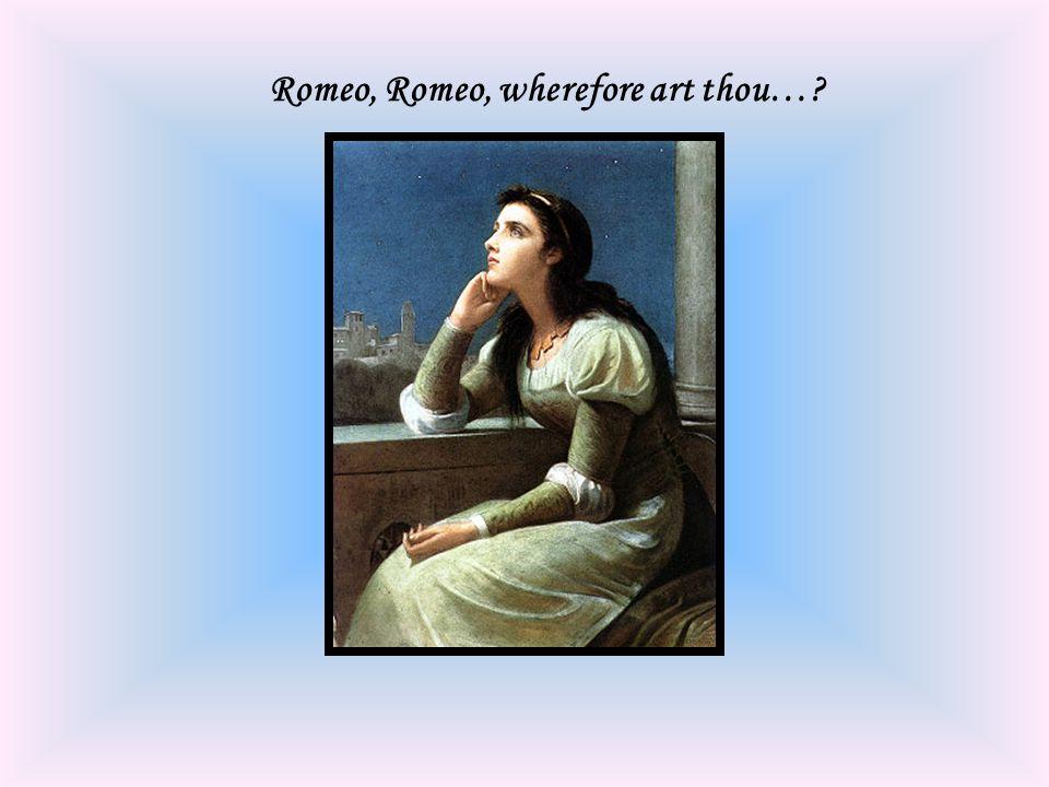 Romeo, wherefore art thou…