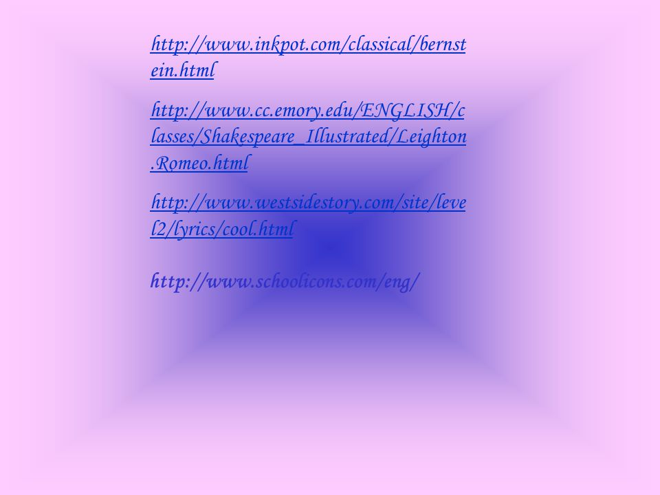http://www.schoolicons.com/eng/ http://www.inkpot.com/classical/bernst ein.html http://www.cc.emory.edu/ENGLISH/c lasses/Shakespeare_Illustrated/Leigh
