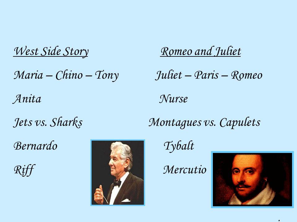 West Side Story Romeo and Juliet Maria – Chino – Tony Juliet – Paris – Romeo Anita Nurse Jets vs.