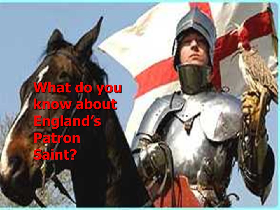 What do you know about England's Patron Saint?