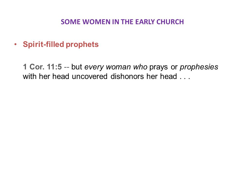 SOME WOMEN IN THE EARLY CHURCH Spirit-filled prophets 1 Cor.