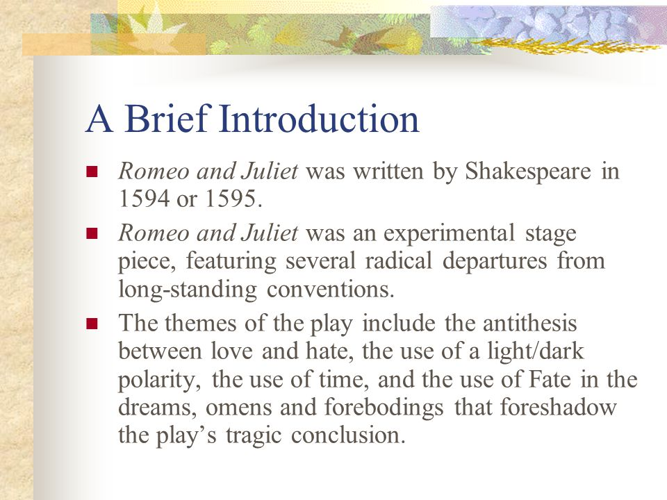 A Brief Introduction Romeo and Juliet was written by Shakespeare in 1594 or 1595.