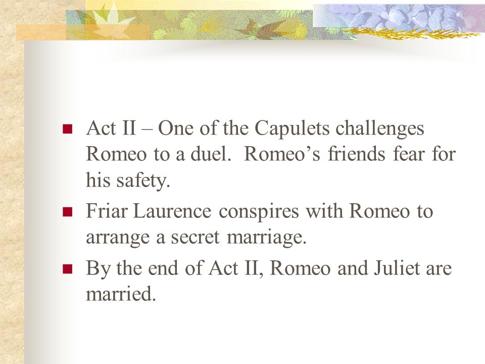 Act II – One of the Capulets challenges Romeo to a duel.