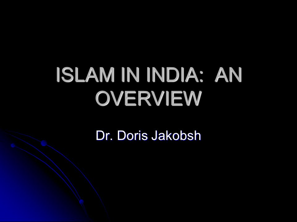 ISLAM IN INDIA: AN OVERVIEW Dr. Doris Jakobsh