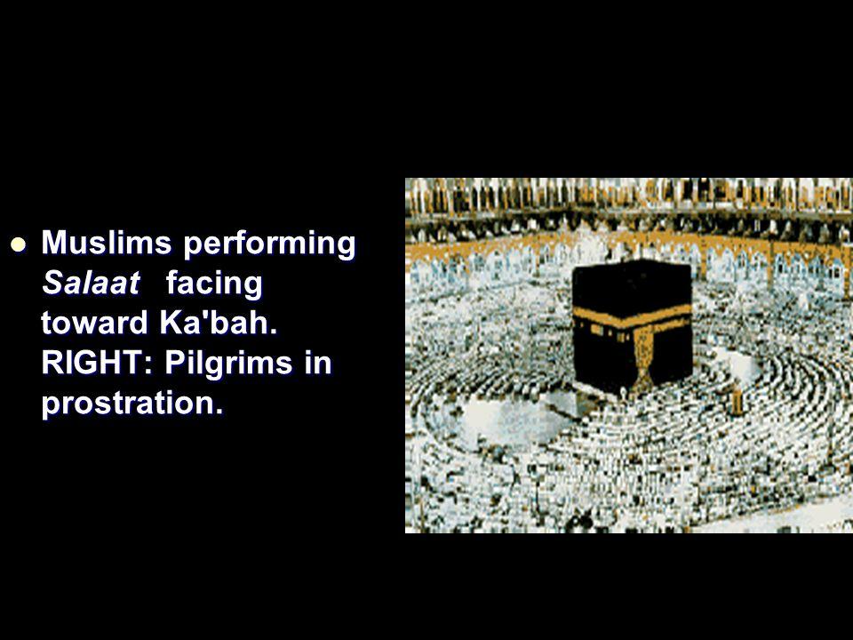 Muslims performing Salaat facing toward Ka bah. RIGHT: Pilgrims in prostration.