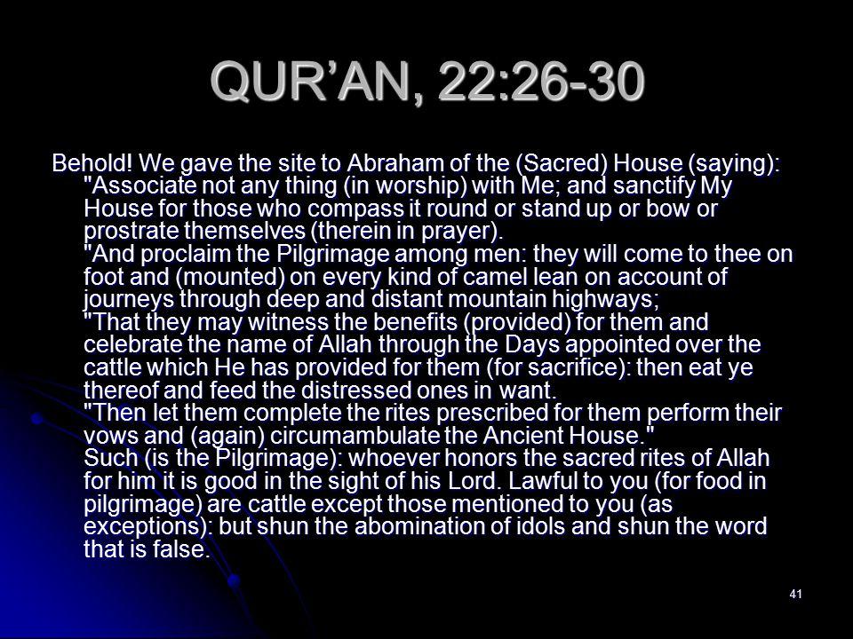41 QUR'AN, 22:26-30 Behold.