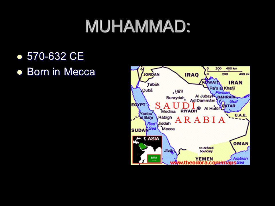 MUHAMMAD: 570-632 CE 570-632 CE Born in Mecca Born in Mecca