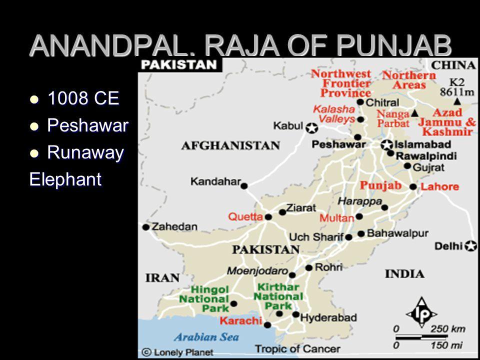 ANANDPAL, RAJA OF PUNJAB 1008 CE 1008 CE Peshawar Peshawar Runaway RunawayElephant