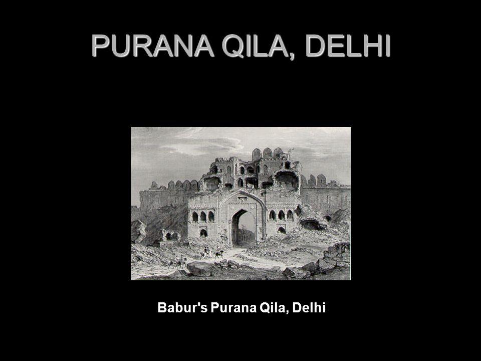 PURANA QILA, DELHI Babur s Purana Qila, Delhi