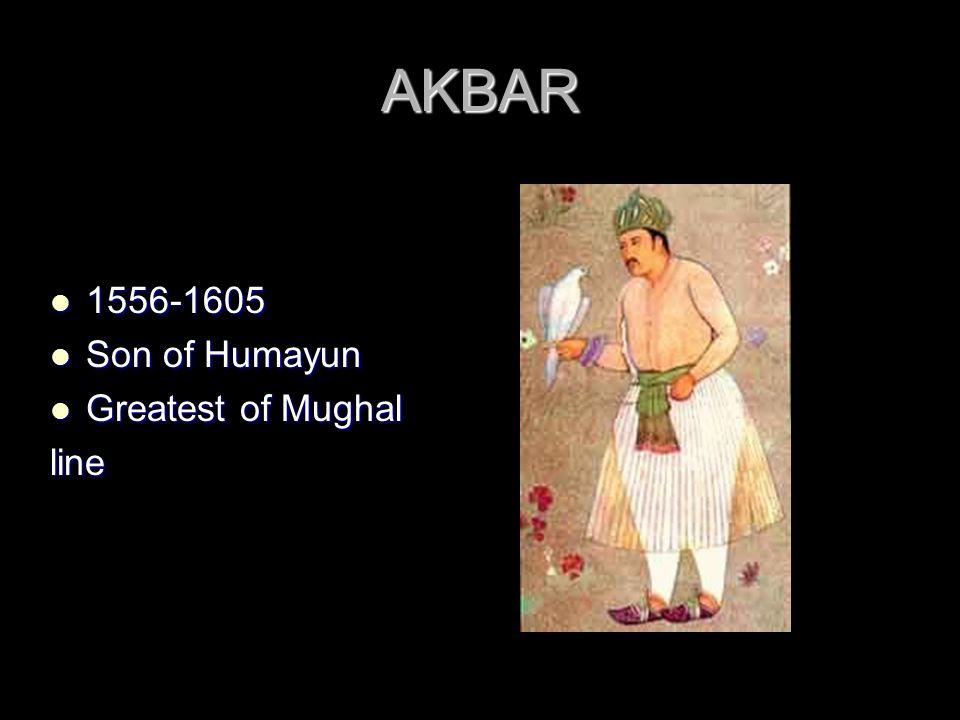 AKBAR 1556-1605 1556-1605 Son of Humayun Son of Humayun Greatest of Mughal Greatest of Mughalline