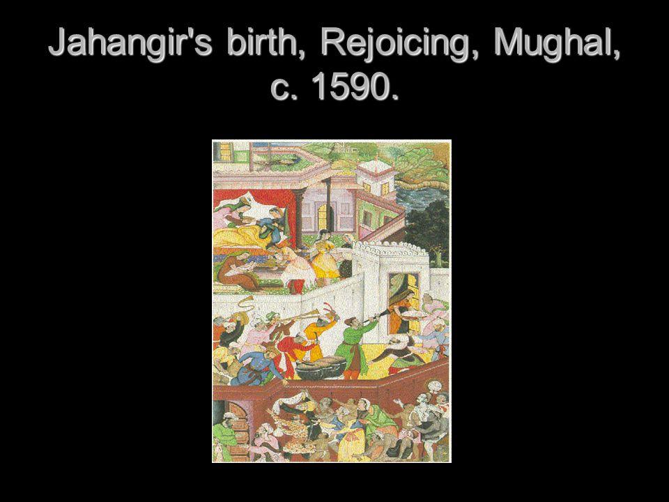Jahangir s birth, Rejoicing, Mughal, c. 1590.
