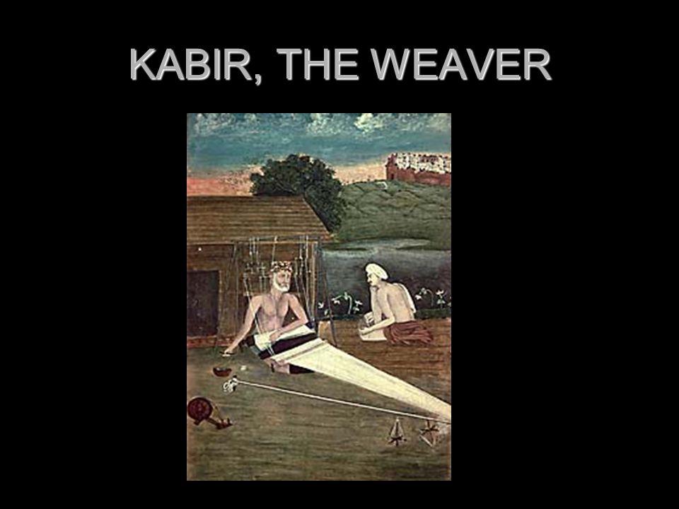 KABIR, THE WEAVER