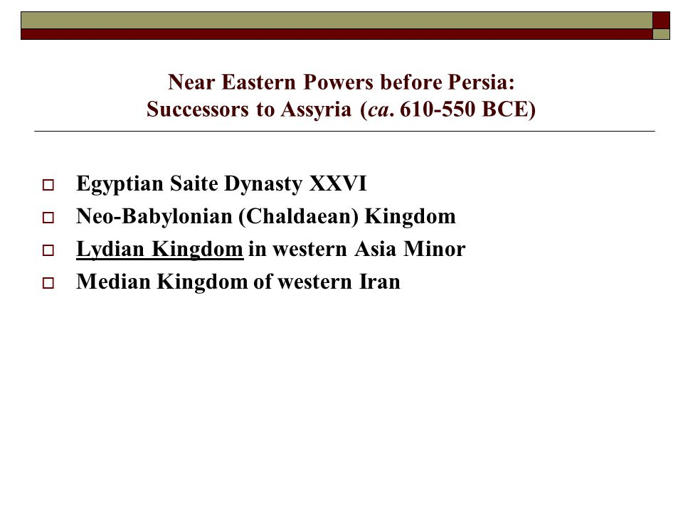 Near Eastern Powers before Persia: Successors to Assyria (ca.