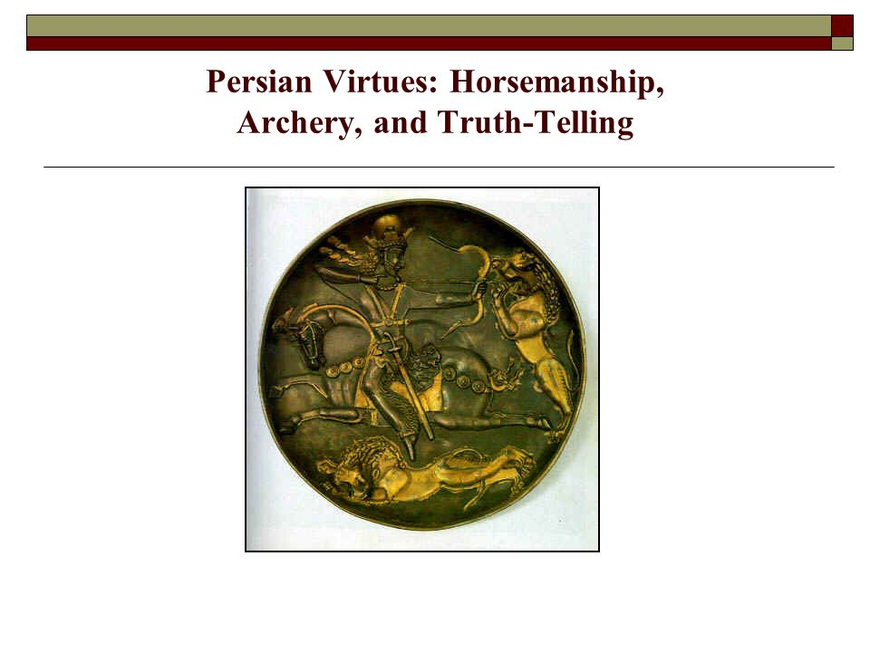 Persian Virtues: Horsemanship, Archery, and Truth-Telling