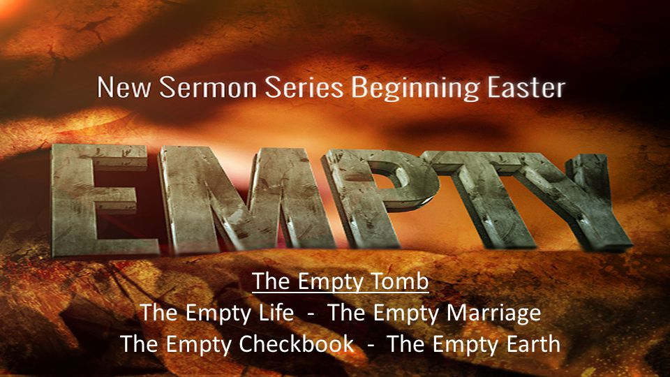 The Empty Tomb The Empty Life - The Empty Marriage The Empty Checkbook - The Empty Earth