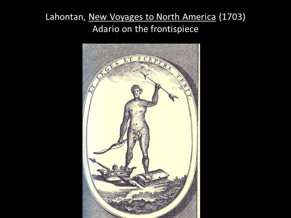 Lahontan, New Voyages to North America (1703) Adario on the frontispiece