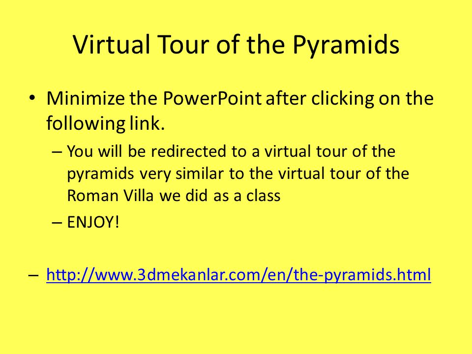 Virtual Tour of the Pyramids Minimize the PowerPoint after clicking on the following link. – You will be redirected to a virtual tour of the pyramids