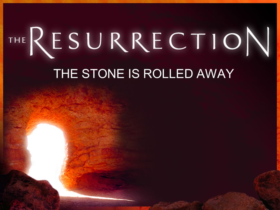 THE STONE IS ROLLED AWAY