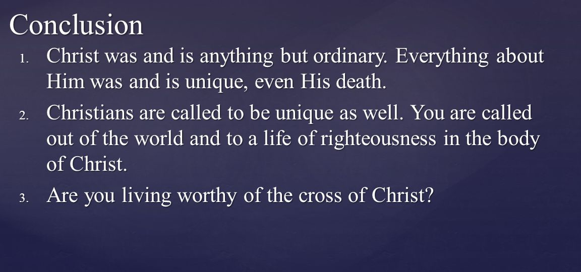 1. Christ was and is anything but ordinary.