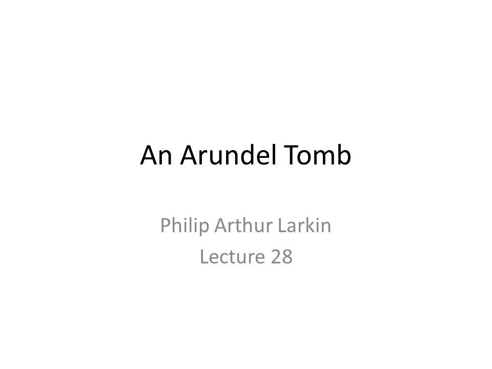 An Arundel Tomb Philip Arthur Larkin Lecture 28