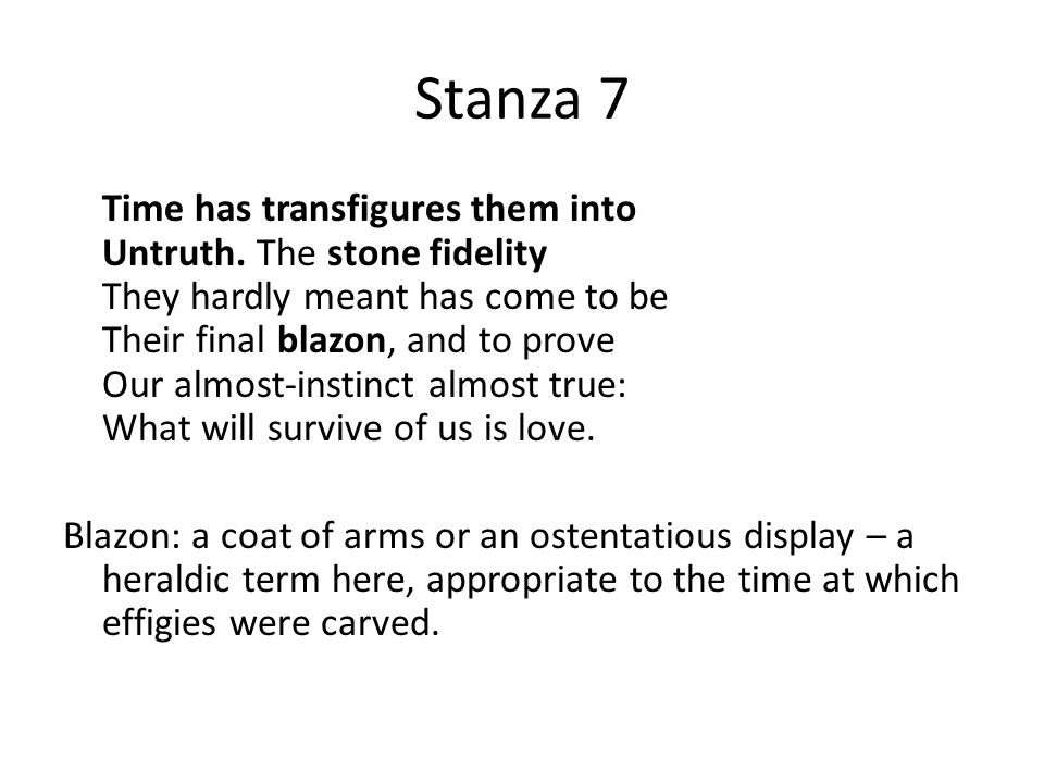 Stanza 7 Time has transfigures them into Untruth.