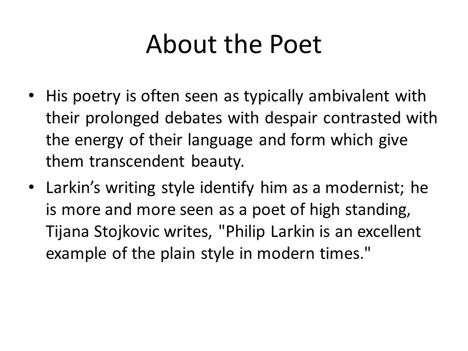 About the Poet His poetry is often seen as typically ambivalent with their prolonged debates with despair contrasted with the energy of their language and form which give them transcendent beauty.