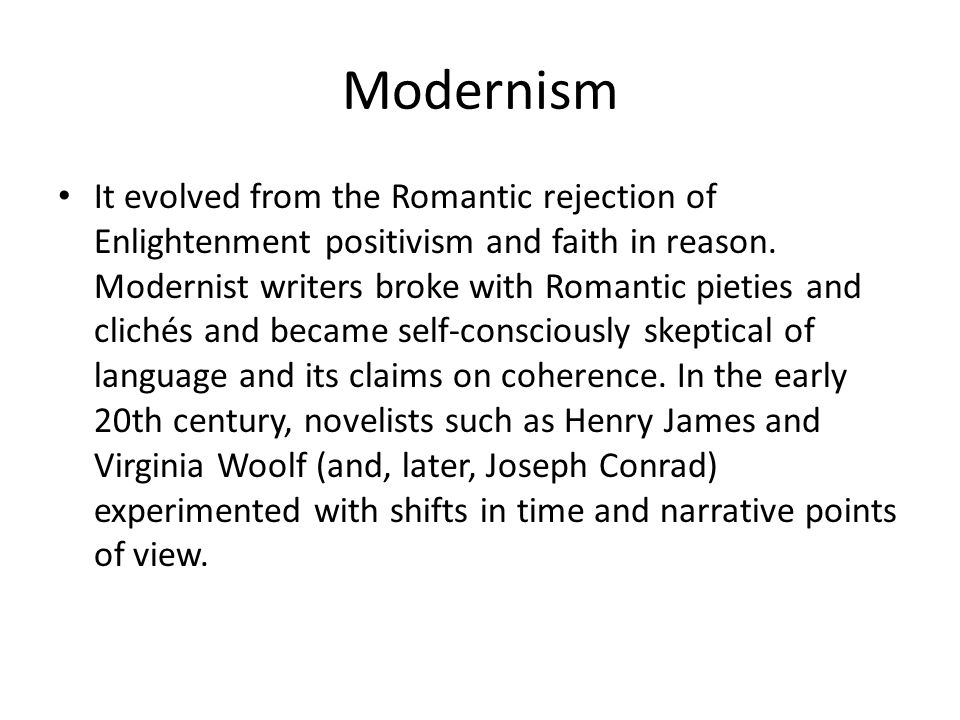Modernism It evolved from the Romantic rejection of Enlightenment positivism and faith in reason.