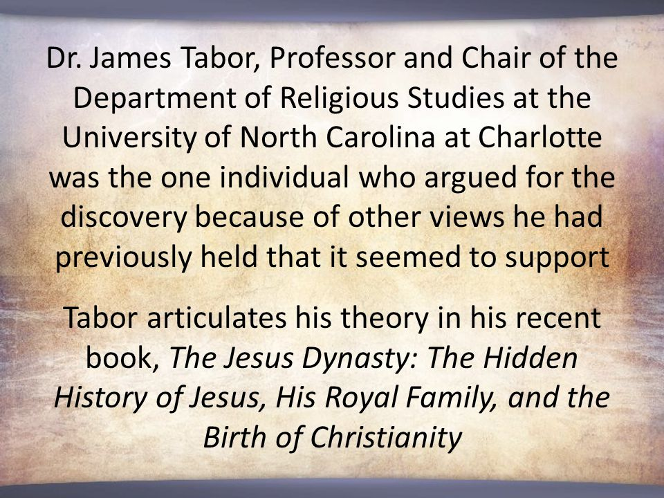 Dr. James Tabor, Professor and Chair of the Department of Religious Studies at the University of North Carolina at Charlotte was the one individual wh