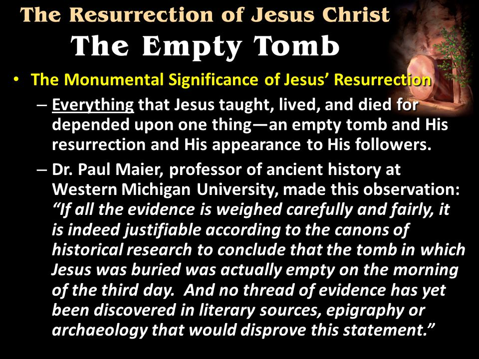 The Monumental Significance of Jesus' Resurrection The Monumental Significance of Jesus' Resurrection – Everything that Jesus taught, lived, and died for depended upon one thing—an empty tomb and His resurrection and His appearance to His followers.